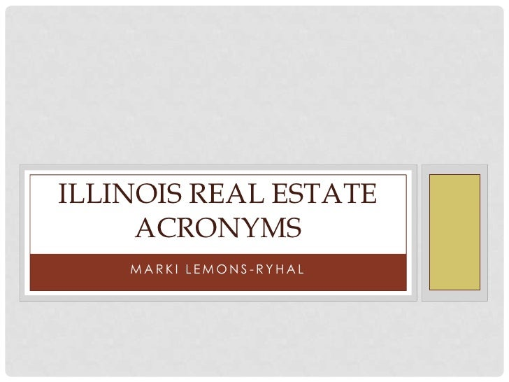 ILLINOIS REAL ESTATE     ACRONYMS    MARKI LEMONS-RYHAL