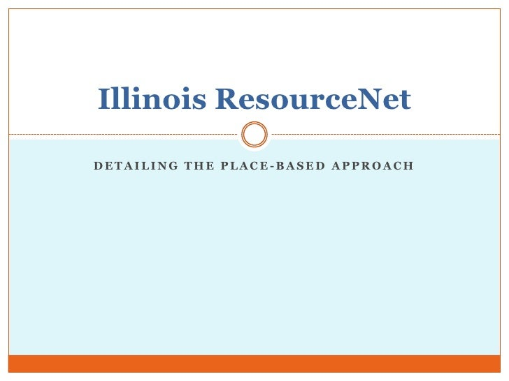 Detailing The Place-based approach<br />Illinois ResourceNet<br />