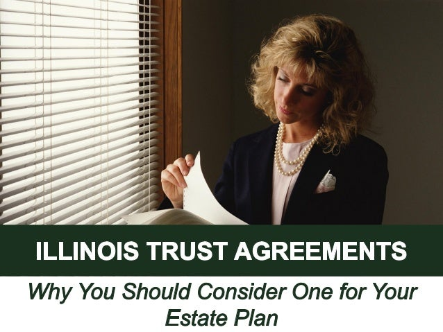 Illinois Trust Agreements Why You Should Consider One For Your Esta