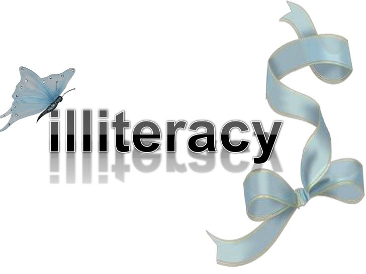 - Introduction .- Definition of Illiteracy .  - Causes of Illiteracy.   Effects of Illiteracy . - Solutions of Illiteracy....