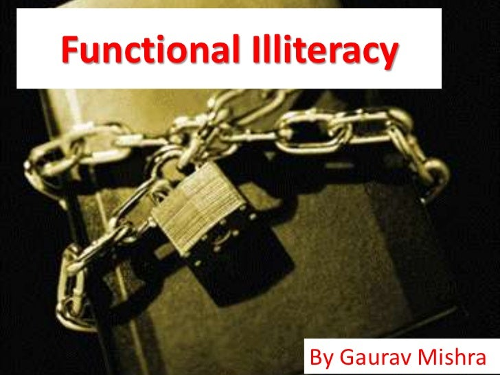 Functional Illiteracy               By Gaurav Mishra