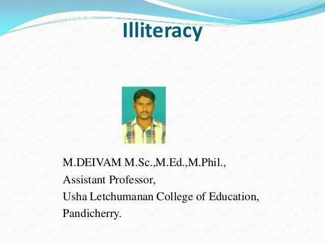 IlliteracyM.DEIVAM M.Sc.,M.Ed.,M.Phil.,Assistant Professor,Usha Letchumanan College of Education,Pandicherry.