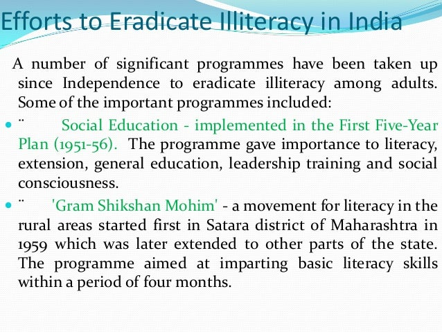 illiteracy in india Illiteracy refers to the state of being unable to read or write it should be eradicated root and branch to make our life happy and prosperous hands together in all possible ways.