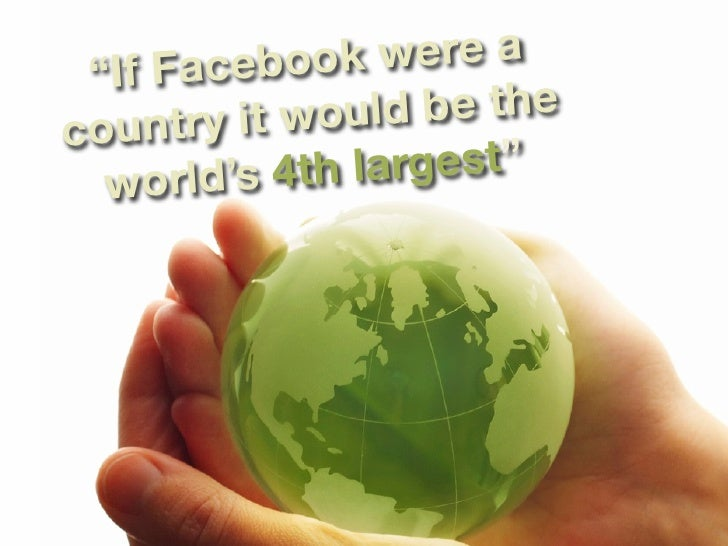 """""""If Fa cebook   were a            t would  be the c ountry i    worl d's 4th largest"""""""