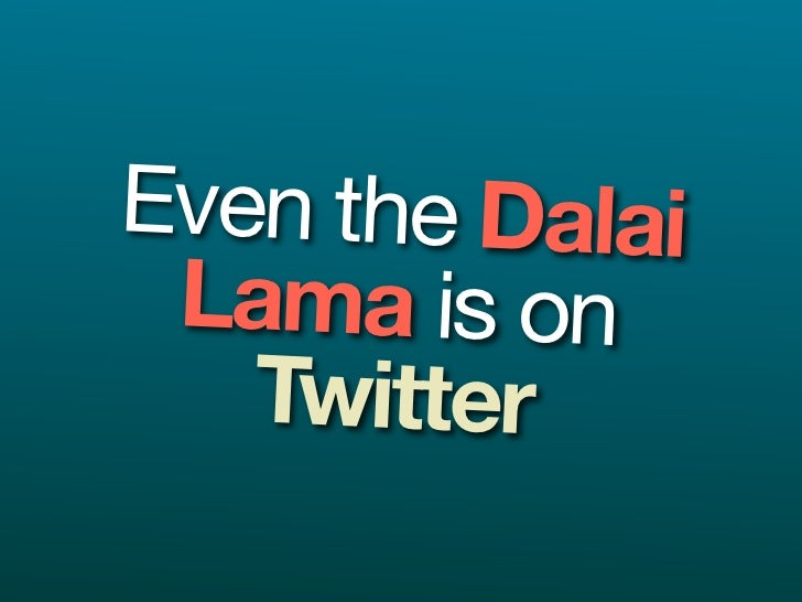 Even the Dalai  Lama is on    Twitter