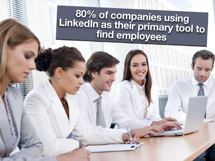 80% of companies usin LinkedIn as their primar    g                         y tool to         find employees