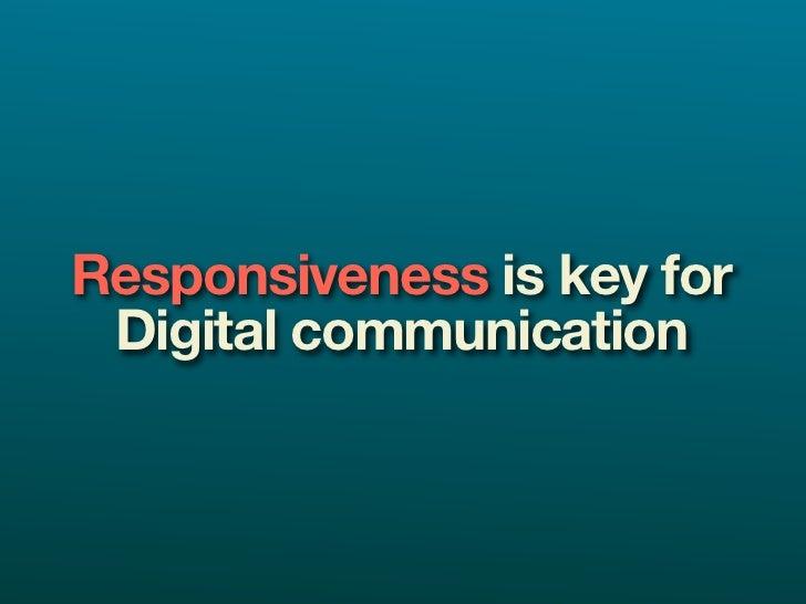 Responsiveness is key for  Digital communication