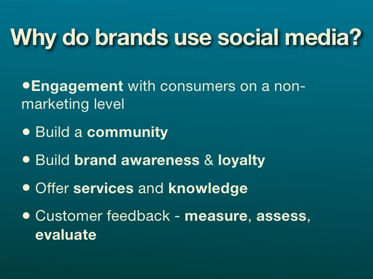 Why do brands use social media?  •Engagement with consumers on a non- marketing level • Build a community • Build brand aw...
