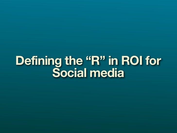 "Defining the ""R"" in ROI for        Social media"