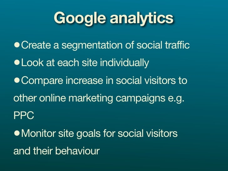 Google analytics •Create a segmentation of social traffic •Look at each site individually •Compare increase in social visi...