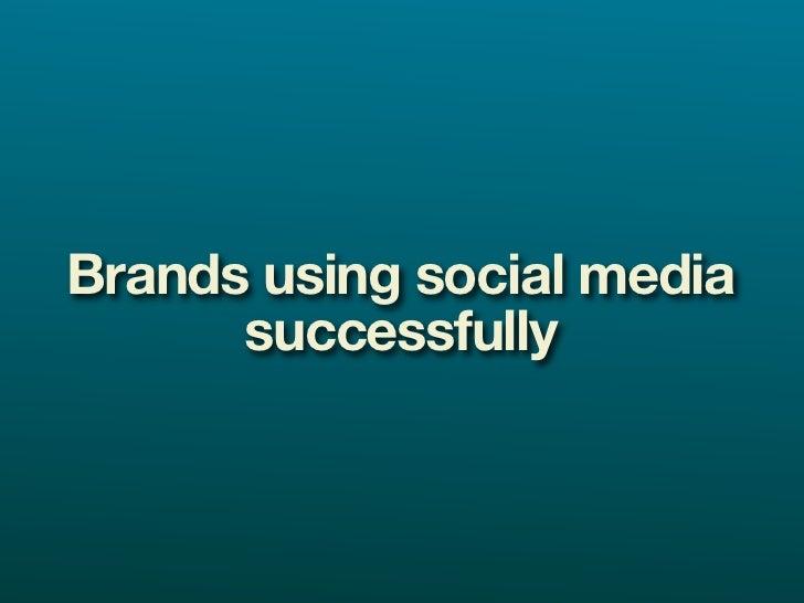 Brands using social media       successfully