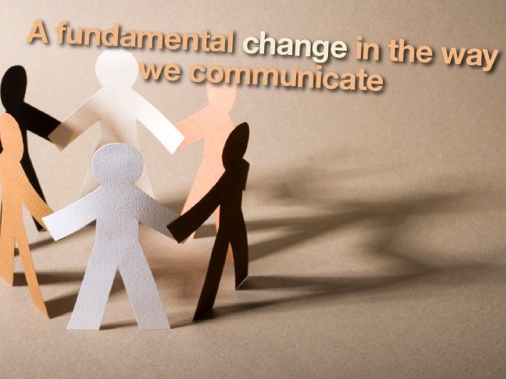 A fundamental chang                    e in the way        we communicate