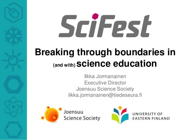 Breaking through boundaries in    (and with) science education               Ilkka Jormanainen               Executive Dir...