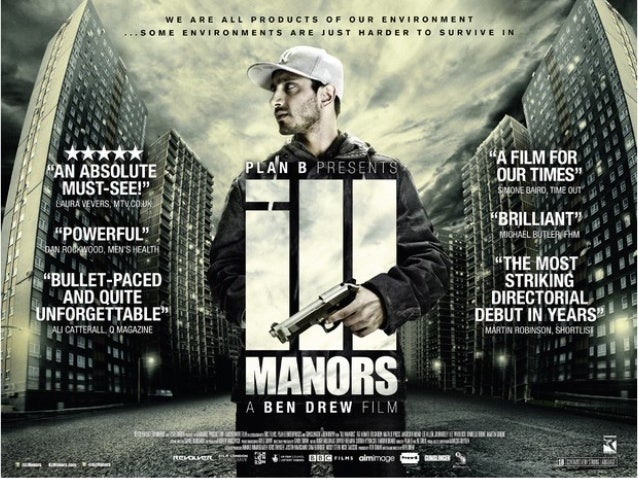 ILL MANORS                The genre is a British crime drama film.It was written and directed by Ben Drew, also known as a...