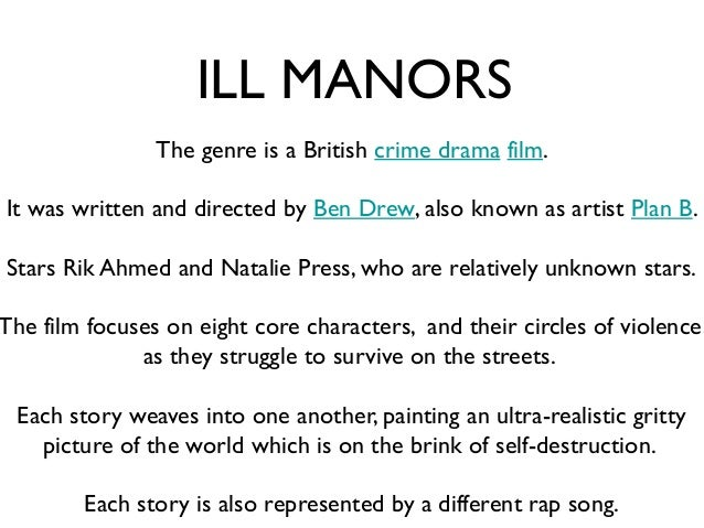 The production company for Ill                      Manors  The main production company for the film 'Ill            Manor...