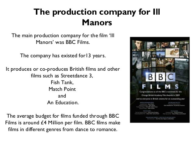 Production: Funding•   The script for Ill Manors was partly based on    actual events and stories Drew heard when he    wa...