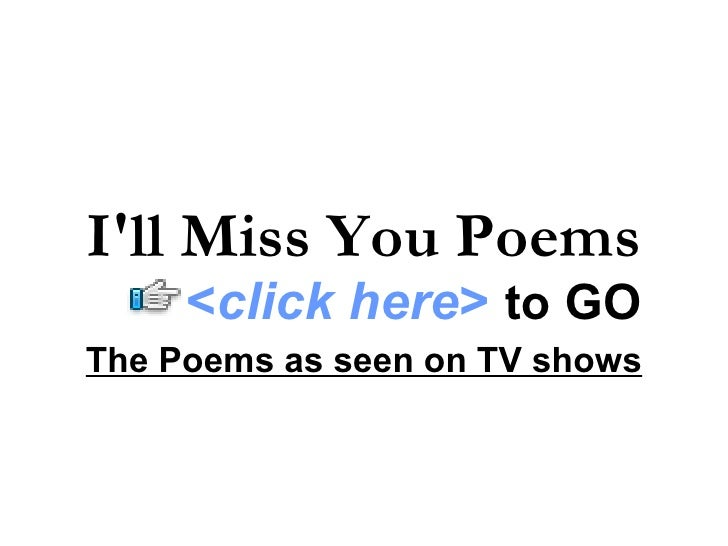 I'll Miss You Poems      <click here> to GO The Poems as seen on TV shows
