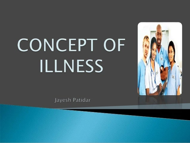 concepts of ill health Health and ill health introduction understanding different concepts of health and ill health what is health  concepts of ill health disability and impairment.