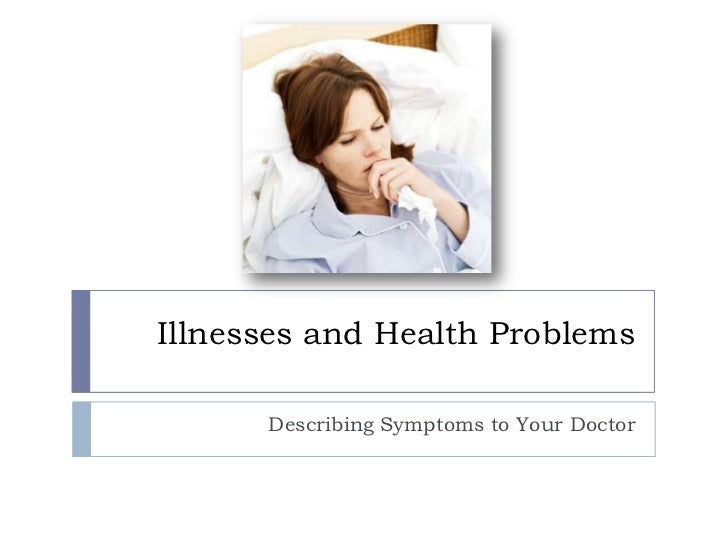 Illnesses and Health Problems<br />Describing Symptoms to Your Doctor<br />