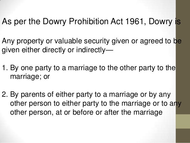 dowry prohibition act (1) this act may be called the dowry prohibition act, 1961 it extends to the whole of india except the state of jammu and kashmir.