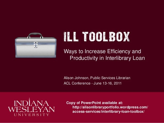 Ways to Increase Efficiency and Productivity in Interlibrary Loan  Alison Johnson, Public Services Librarian ACL Conferenc...