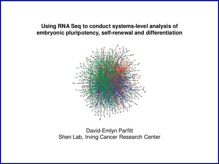 Using RNA Seq to conduct systems-level analysis ofembryonic pluripotency, self-renewal and differentiation                ...