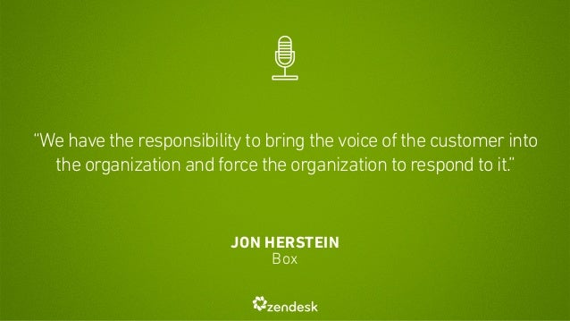 """""""We have the responsibility to bring the voice of the customer into  the organization and force the organization to respon..."""
