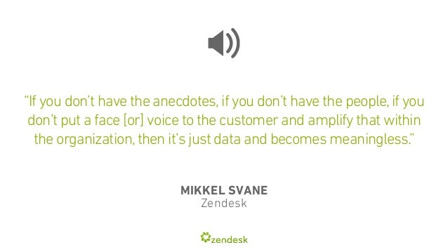 """""""If you don't have the anecdotes, if you don't have the people, if you  don't put a face [or] voice to the customer and am..."""