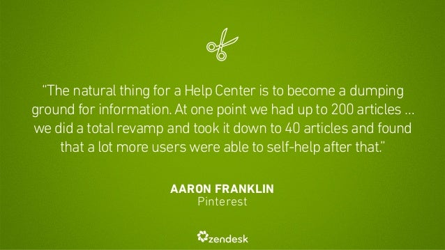 """The natural thing for a Help Center is to become a dumping  ground for information. At one point we had up to 200 article..."