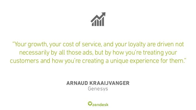 """Your growth, your cost of service, and your loyalty are driven not  necessarily by all those ads, but by how you're treat..."