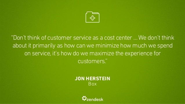 """""""Don't think of customer service as a cost center … We don't think  about it primarily as how can we minimize how much we ..."""