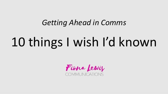Getting Ahead in Comms 10 things I wish I'd known