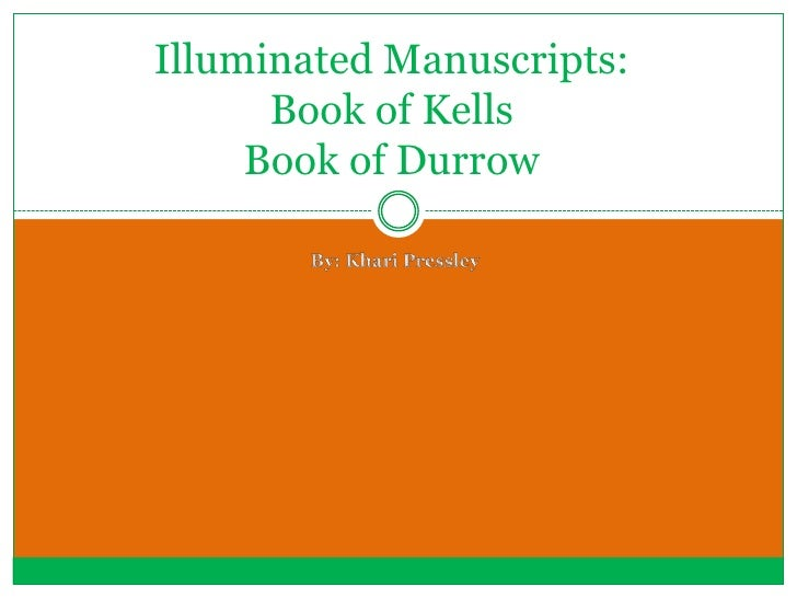 Illuminated Manuscripts: Book of KellsBook of Durrow<br />By: KhariPressley<br />