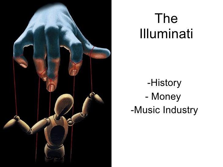 The Illuminati <ul><li>History </li></ul><ul><li>Money  </li></ul><ul><li>Music Industry </li></ul>