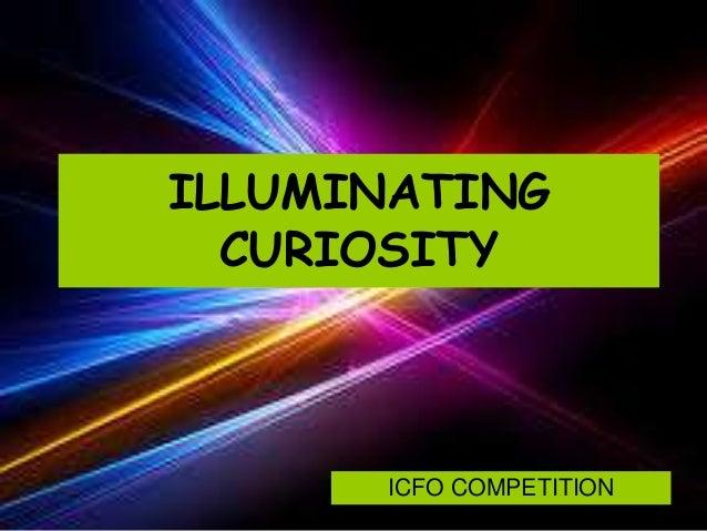 ILLUMINATING CURIOSITY ICFO COMPETITION