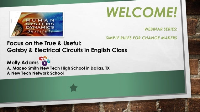 WELCOME!  WEBINAR SERIES:  SIMPLE RULES FOR CHANGE MAKERS  Focus on the True & Useful: Gatsby & Electrical Circuits in Eng...