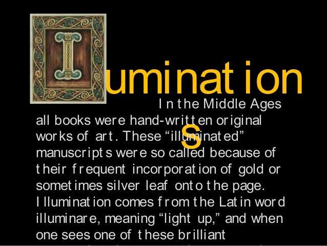 "lluminat ion s  I n t he Middle Ages all books wer e hand-wr it t en or iginal wor ks of ar t . These ""illuminat ed"" manus..."