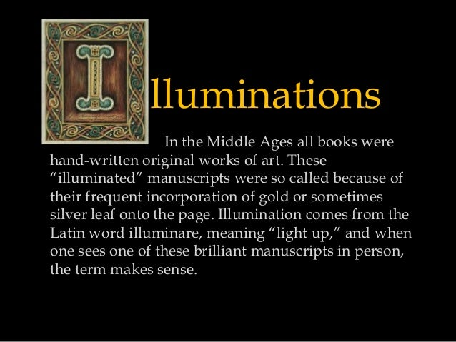 """lluminations In the Middle Ages all books were hand-written original works of art. These """"illuminated"""" manuscripts were so..."""