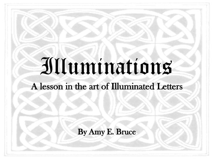 IlluminationsA lesson in the art of Illuminated Letters            By Amy E. Bruce