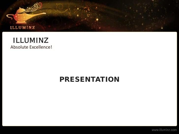 ILLUMINZ Absolute Excellence!                            PRESENTATION
