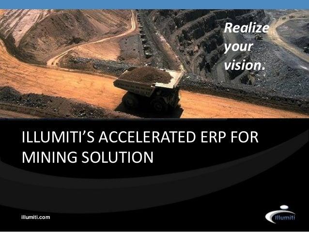 Realize                         your                         vision.ILLUMITI'S ACCELERATED ERP FORMINING SOLUTIONillumiti....