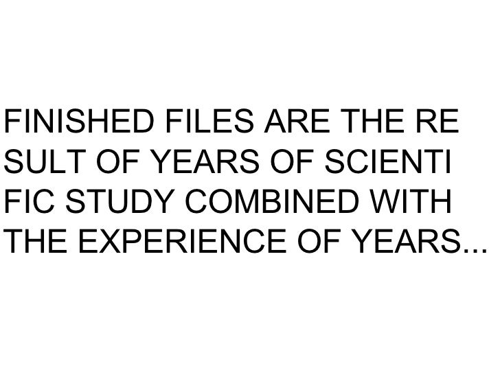 FINISHED FILES ARE THE RE SULT OF YEARS OF SCIENTI FIC STUDY COMBINED WITH THE EXPERIENCE OF YEARS...
