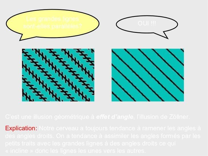 C'est une illusion géométrique   à  effet d'angle , l'illusion de Zöllner. Explication:  Notre cerveau a toujours tendance...