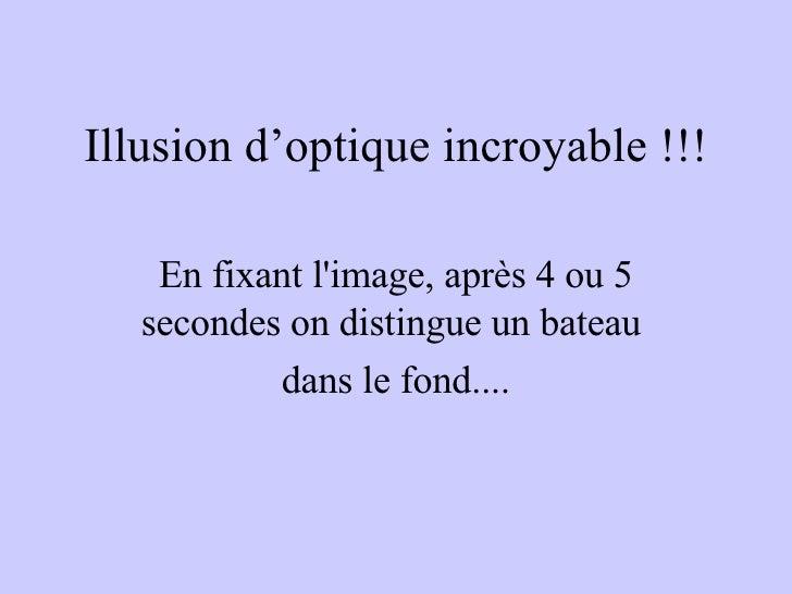 Illusion d'optique incroyable !!! En fixant l'image, après 4 ou 5 secondes on distingue un bateau  dans le fond....