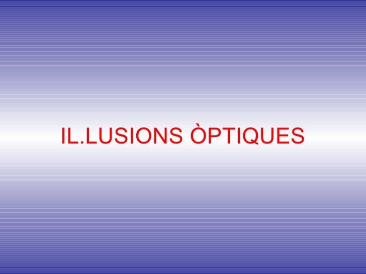 IL.LUSIONS ÒPTIQUES