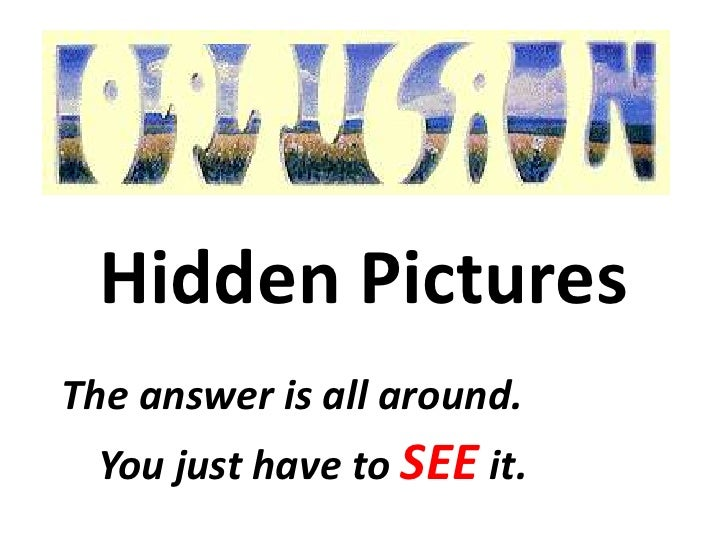Hidden Pictures<br />The answer is all around.<br />You just have to SEE it.<br />