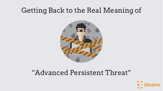 """""""Advanced Persistent Threat"""" Getting Back to the Real Meaning of"""