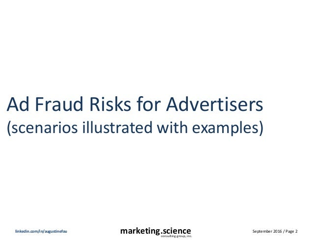 September 2016 / Page 2marketing.scienceconsulting group, inc. linkedin.com/in/augustinefou Ad Fraud Risks for Advertisers...
