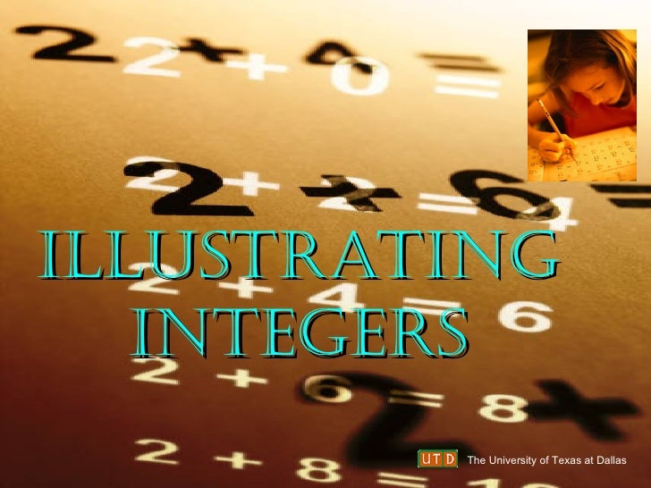 ILLUSTRATING INTEGERS The University of Texas at Dallas