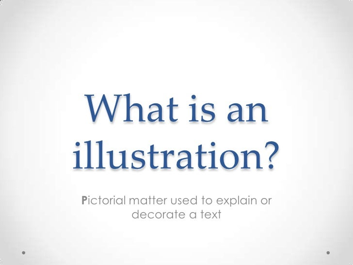 What is anillustration?Pictorial matter used to explain or          decorate a text